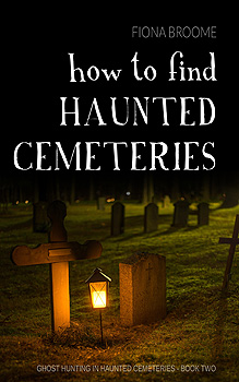 How to Find Haunted Cemeteries, by Fiona Broome