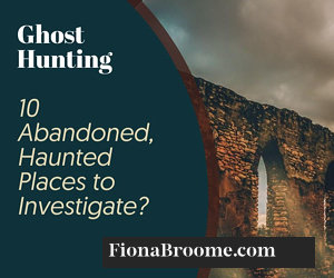 Ghost Hunting – 10 Abandoned, Haunted Places to Investigate?